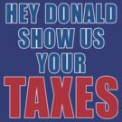 Show Us Your Taxes, Donald Trump by Greenbaby