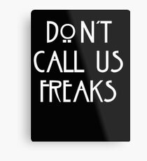 """Don't call us freaks!"" - Jimmy Darling Metal Print"