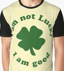 I am not lucky I am good Graphic T-Shirt