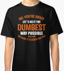 The Dumbest Way Possible Classic T-Shirt