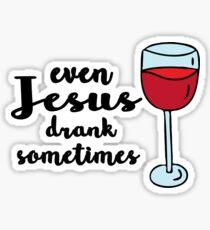 even jesus drank sometimes  Sticker