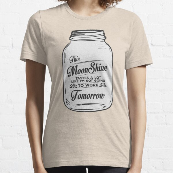 This Moonshine taste a lot like... - Funny Shirt Essential T-Shirt