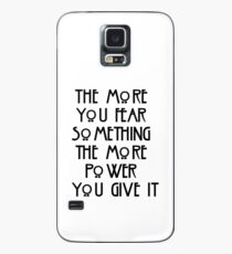 the more you fear something, the more power you give it Case/Skin for Samsung Galaxy