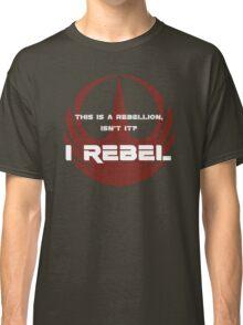 I Rebel Classic T-Shirt