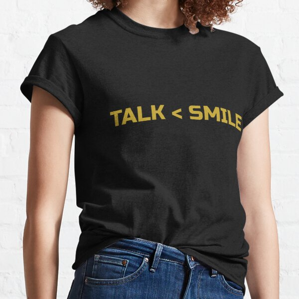 Talk Less Smile More Classic T-Shirt