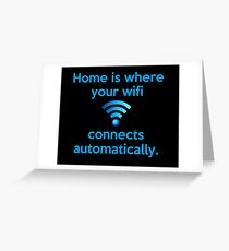 Home is where your wifi connects automatically. Greeting Card
