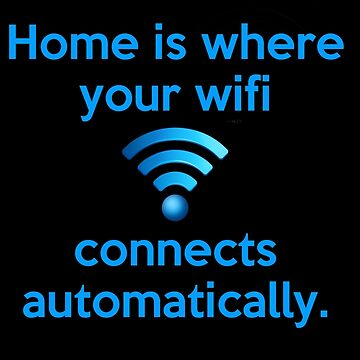 Home is where your wifi connects automatically. by pthulin