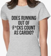 Does Running Out Of F*cks Count As Cardio? Womens Fitted T-Shirt