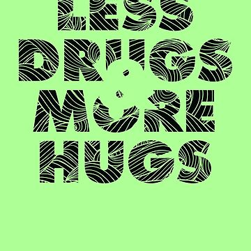 Less Drugs & More Hugs by biotwist