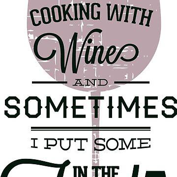 Cooking With Wine Teeshirt by Stylishfashion
