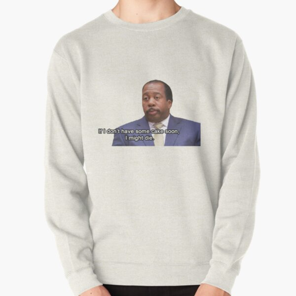 If I don't have some cake soon... Pullover Sweatshirt