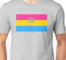 Let's get one thing straight, I'm not - Pansexual flag Unisex T-Shirt