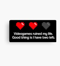Videogames ruined my life. Canvas Print