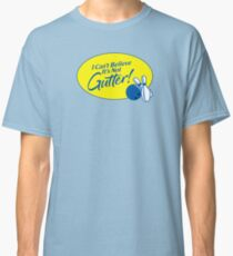 I Can't Believe It's Not Gutter! Classic T-Shirt