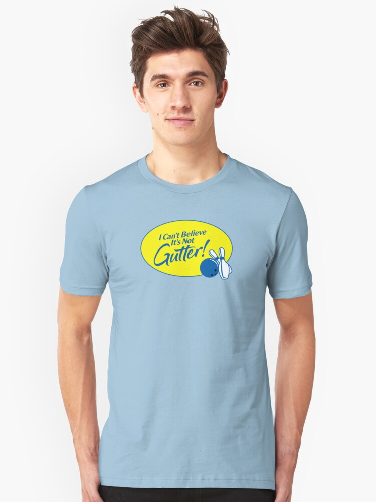 I Can't Believe It's Not Gutter! Unisex T-Shirt Front