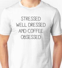 Stressed gut gekleidet und Kaffee OBSESSED Unisex T-Shirt