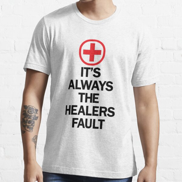 It's Always The Healers Fault Essential T-Shirt