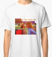 Sit Down And Shut Up Classic T-Shirt