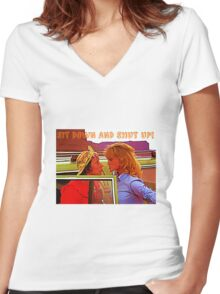 Sit Down And Shut Up Women's Fitted V-Neck T-Shirt