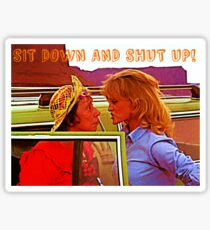 Sit Down And Shut Up Sticker