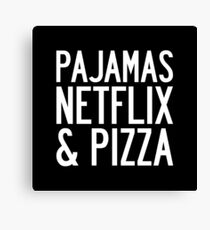 PAJAMAS NETFLIX & PIZZA Canvas Print
