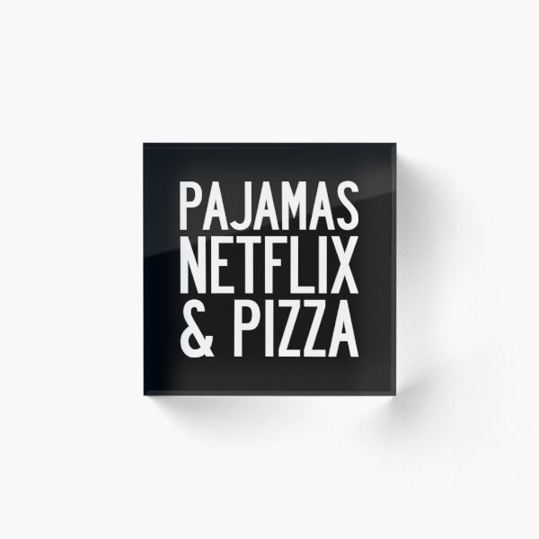 PAJAMAS NETFLIX & PIZZA Acrylic Block