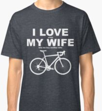I LOVE MY WIFE* Classic T-Shirt