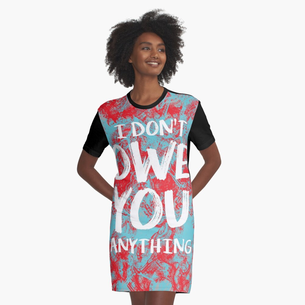 i dont owe you  Graphic T-Shirt Dress Front