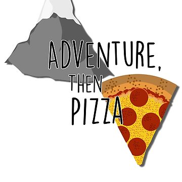 Adventure, then Pizza by TheSecretShop