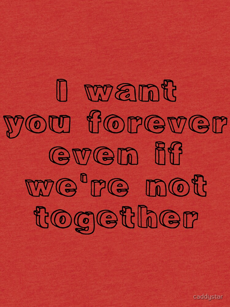 i want you forever even when we aren t together