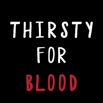 Thirsty For Blood by thepinecones