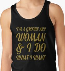 I'm a grown ass woman & I do what I want Tank Top