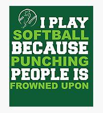 I Play Softball Photographic Print
