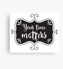 Your time matters Canvas Print
