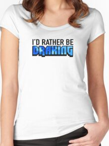 I'd Rather Be Draking Women's Fitted Scoop T-Shirt