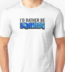 I'd Rather Be Draking Unisex T-Shirt
