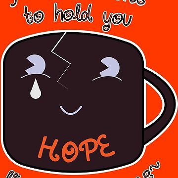 You've Found the Cracked Mug of Hope! by NewlyHatched