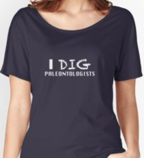 I Dig Paleontologists Women's Relaxed Fit T-Shirt
