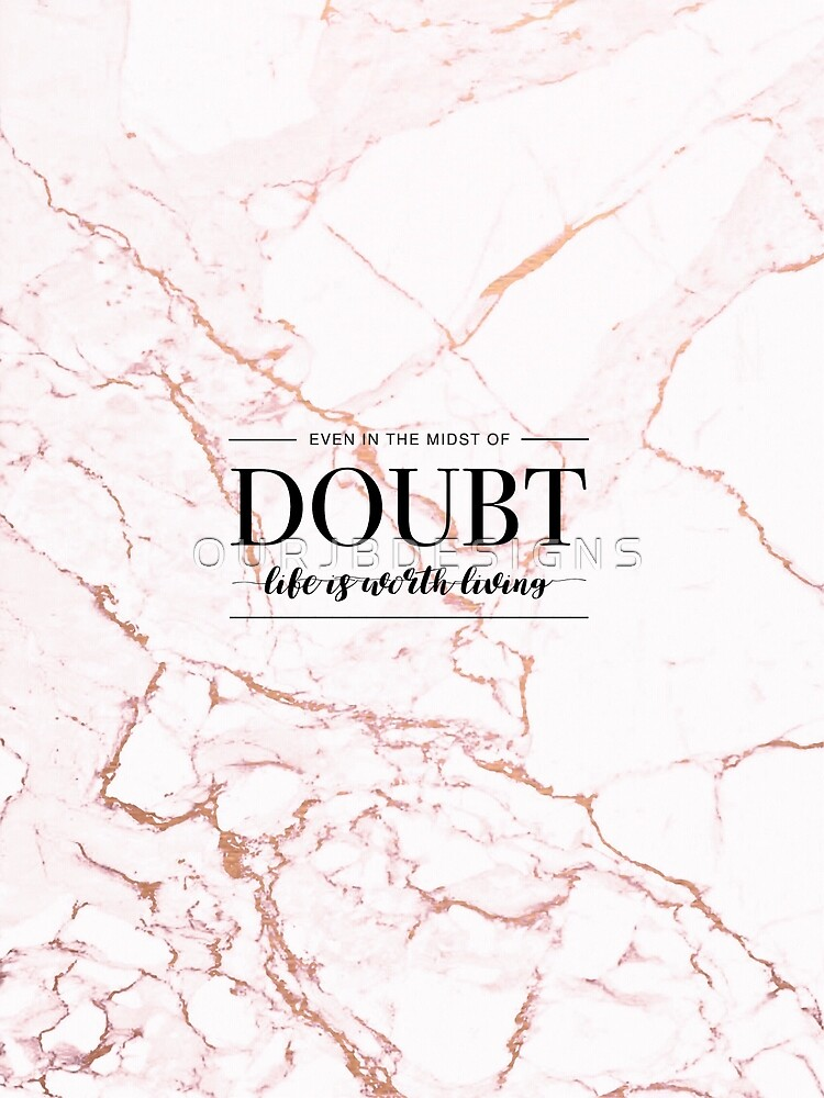 Life Is Worth Living - Rose Gold Marble by ourjb