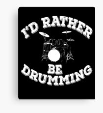 I'd Rather Be Drumming Canvas Print