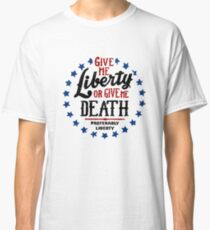 Give Me Liberty Or Give Me Death but Preferably Liberty Classic T-Shirt