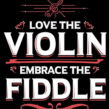 Love The Violin Embrace The Fiddle by Funnydoneright