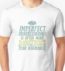 Imperfect Understanding is Often More Dangerous Than Ignorance (With Color) Unisex T-Shirt