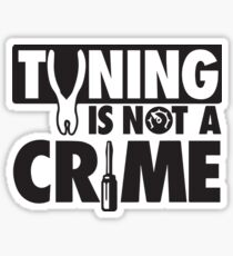 Tuning is not a Crime Sticker