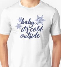Baby, It's Cold Outside Unisex T-Shirt