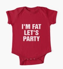 I'm Fat Let's Party One Piece - Short Sleeve