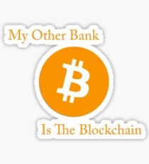 My Other Bank Is The Blockchain Sticker
