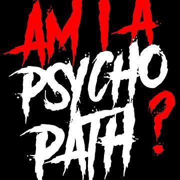 I'M A PSYCHOPATH! by TeeRash