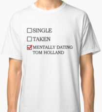 Mentally dating Tom Holland Classic T-Shirt