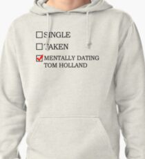 Mentally dating Tom Holland Pullover Hoodie
